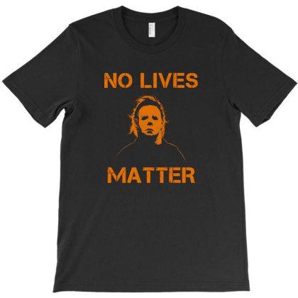 No Lives Matter T-shirt Designed By Saroroti