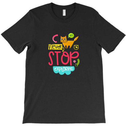 Never Stop Exploring T-shirt Designed By Chiks