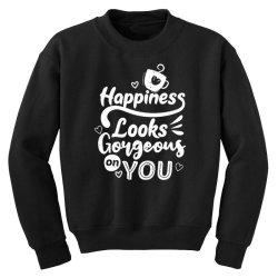 happiness looks gorgeous on you Youth Sweatshirt | Artistshot