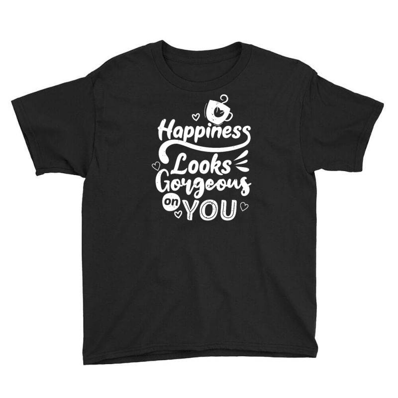 Happiness Looks Gorgeous On You Youth Tee | Artistshot