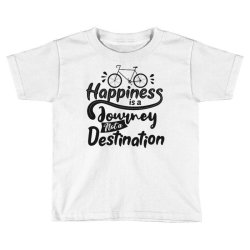 happiness is a journey not a destination Toddler T-shirt | Artistshot