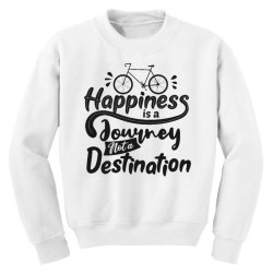 happiness is a journey not a destination Youth Sweatshirt | Artistshot