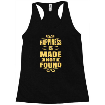 Happiness Is Made Not Found Racerback Tank Designed By Tamiart