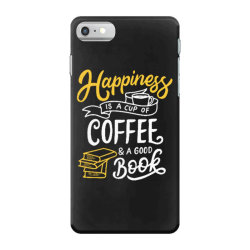 happiness is a cup of coffee and a good book iPhone 7 Case | Artistshot