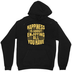 happiness is about enjoying all you have Unisex Hoodie | Artistshot