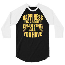 happiness is about enjoying all you have 3/4 Sleeve Shirt | Artistshot