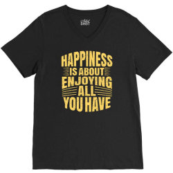 happiness is about enjoying all you have V-Neck Tee | Artistshot
