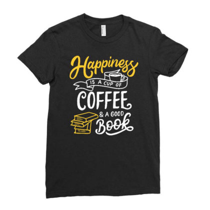 Happiness Is A Cup Of Coffee And A Good Book Ladies Fitted T-shirt Designed By Tamiart
