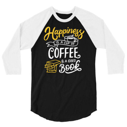 Happiness Is A Cup Of Coffee And A Good Book 3/4 Sleeve Shirt Designed By Tamiart