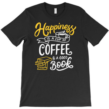 Happiness Is A Cup Of Coffee And A Good Book T-shirt Designed By Tamiart