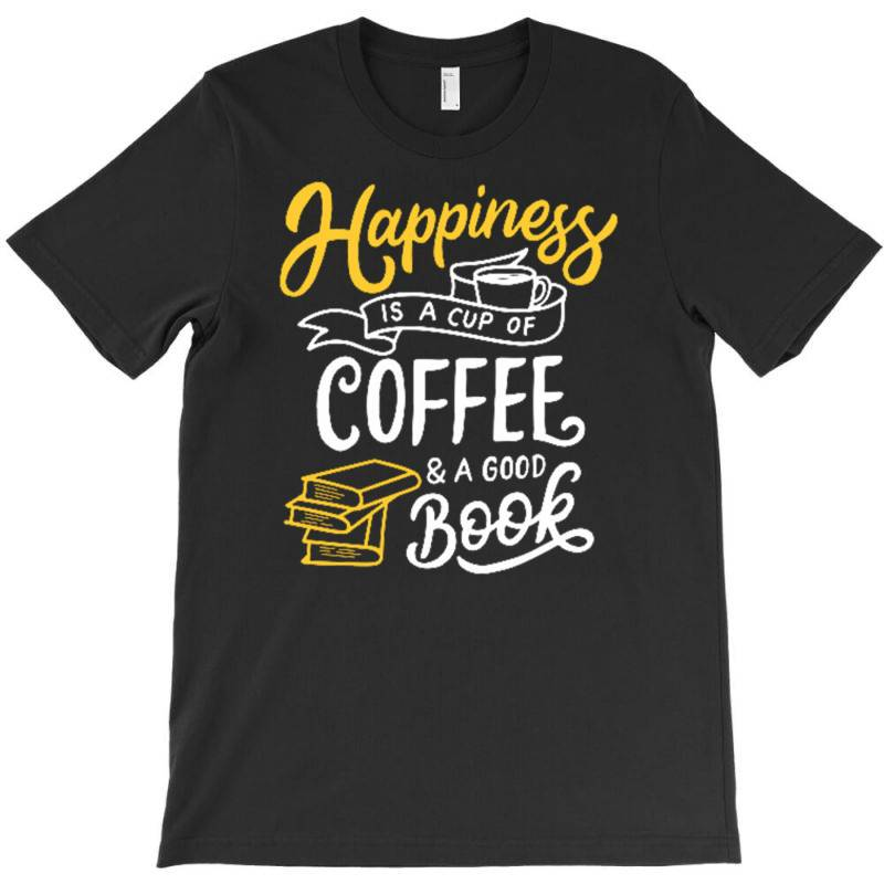 Happiness Is A Cup Of Coffee And A Good Book T-shirt | Artistshot