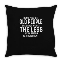dont piss off old people Throw Pillow | Artistshot