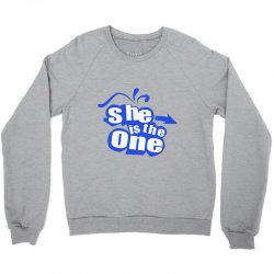 she is the one Crewneck Sweatshirt | Artistshot
