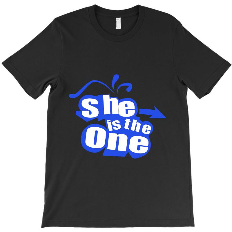She Is The One T-shirt | Artistshot