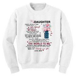 to my daughter once upon a time there was a little girl Youth Sweatshirt | Artistshot