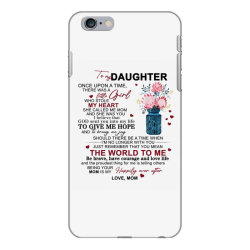 to my daughter once upon a time there was a little girl iPhone 6 Plus/6s Plus Case | Artistshot