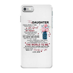 to my daughter once upon a time there was a little girl iPhone 7 Case | Artistshot