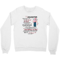 to my daughter once upon a time there was a little girl Crewneck Sweatshirt | Artistshot