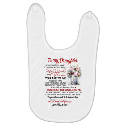 to my daughter sometimes it's hard to find words to tell you how valua Baby Bibs | Artistshot
