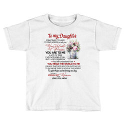 to my daughter sometimes it's hard to find words to tell you how valua Toddler T-shirt | Artistshot