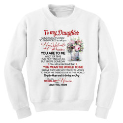 to my daughter sometimes it's hard to find words to tell you how valua Youth Sweatshirt | Artistshot