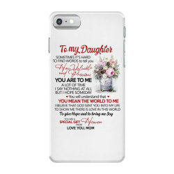 to my daughter sometimes it's hard to find words to tell you how valua iPhone 7 Case | Artistshot