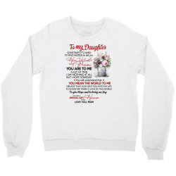 to my daughter sometimes it's hard to find words to tell you how valua Crewneck Sweatshirt | Artistshot
