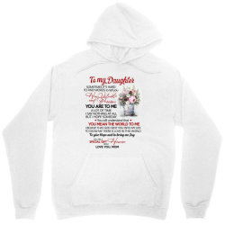 to my daughter sometimes it's hard to find words to tell you how valua Unisex Hoodie | Artistshot