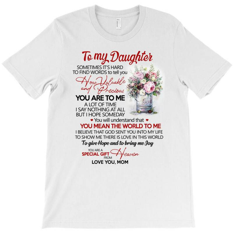 To My Daughter Sometimes It's Hard To Find Words To Tell You How Valua T-shirt | Artistshot