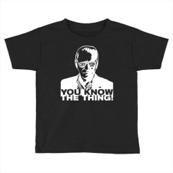 you know the thing Toddler T-shirt | Artistshot