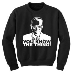 you know the thing Youth Sweatshirt | Artistshot