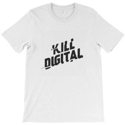 Kill Digital T-shirt Designed By Gudry