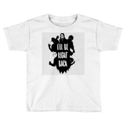 i'll be right back halloween character ghost Toddler T-shirt | Artistshot
