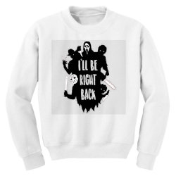 i'll be right back halloween character ghost Youth Sweatshirt | Artistshot
