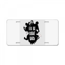 i'll be right back halloween character ghost License Plate | Artistshot