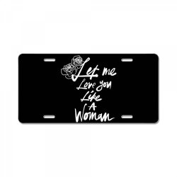 lana let me love you like a woman License Plate | Artistshot