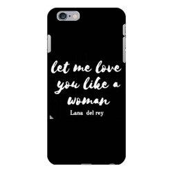 let me love you like a woman iPhone 6 Plus/6s Plus Case | Artistshot