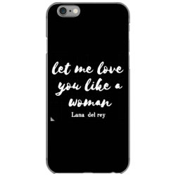 let me love you like a woman iPhone 6/6s Case | Artistshot