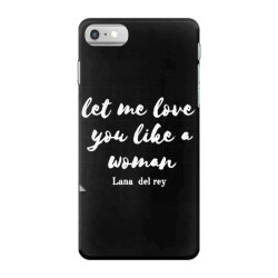 let me love you like a woman iPhone 7 Case | Artistshot