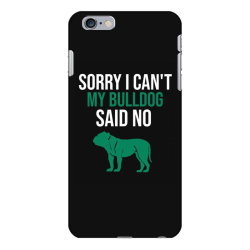 Sorry i can't my bulldog said no iPhone 6 Plus/6s Plus Case | Artistshot