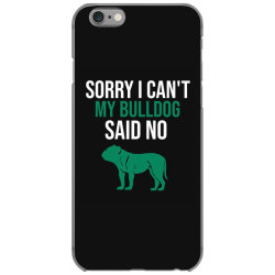Sorry i can't my bulldog said no iPhone 6/6s Case | Artistshot