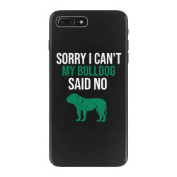 Sorry i can't my bulldog said no iPhone 7 Plus Case | Artistshot