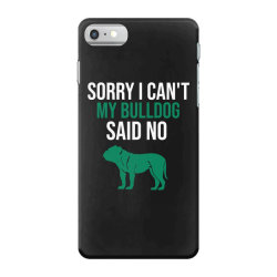Sorry i can't my bulldog said no iPhone 7 Case | Artistshot