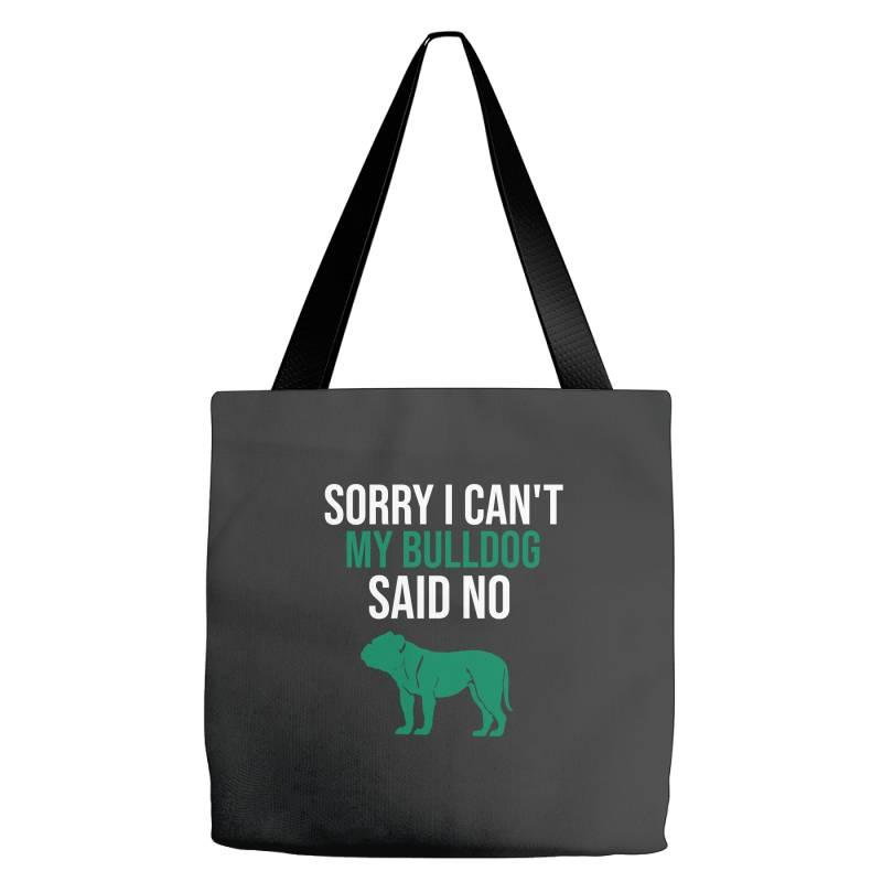 Sorry I Can't My Bulldog Said No Tote Bags | Artistshot