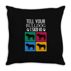 Tell your bulldog i said hi Throw Pillow | Artistshot