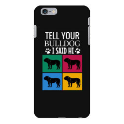 Tell your bulldog i said hi iPhone 6 Plus/6s Plus Case | Artistshot