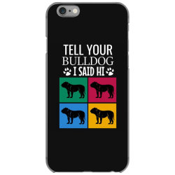 Tell your bulldog i said hi iPhone 6/6s Case | Artistshot