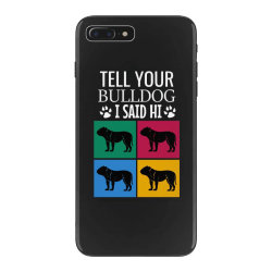 Tell your bulldog i said hi iPhone 7 Plus Case | Artistshot