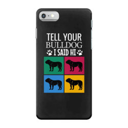 Tell your bulldog i said hi iPhone 7 Case | Artistshot