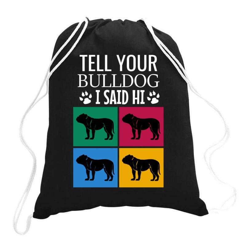 Tell Your Bulldog I Said Hi Drawstring Bags | Artistshot